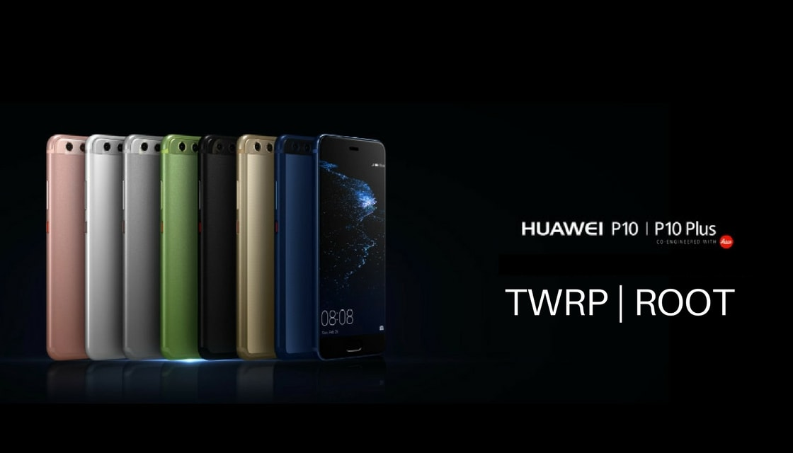 TWRP and Root Huawei P10/P10 Plus