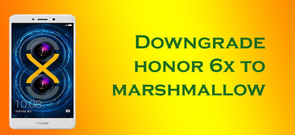 Downgrade Honor 6x to Marshmallow