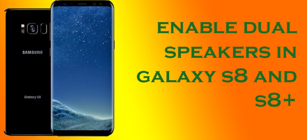 Enable Dual Speakers on Samsung Galaxy S8 and S8+