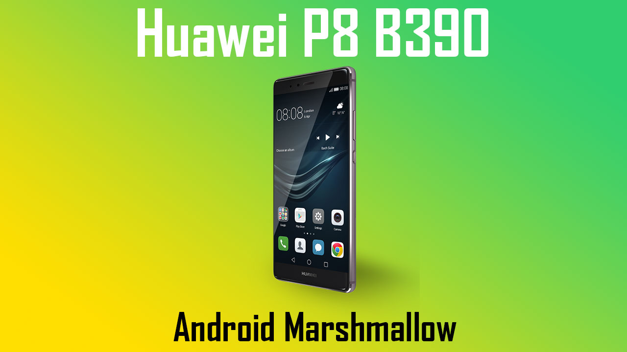 Download-Huawei-P8-B390-Marshmallow-Firmware-Update-
