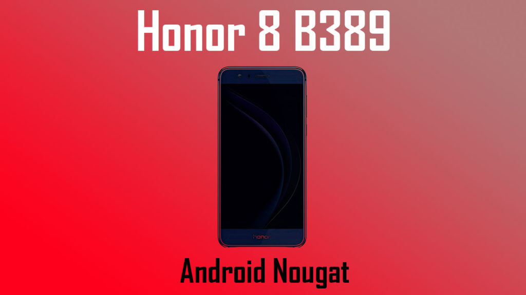 Download and Install Honor 8 B389 Android Nougat Update