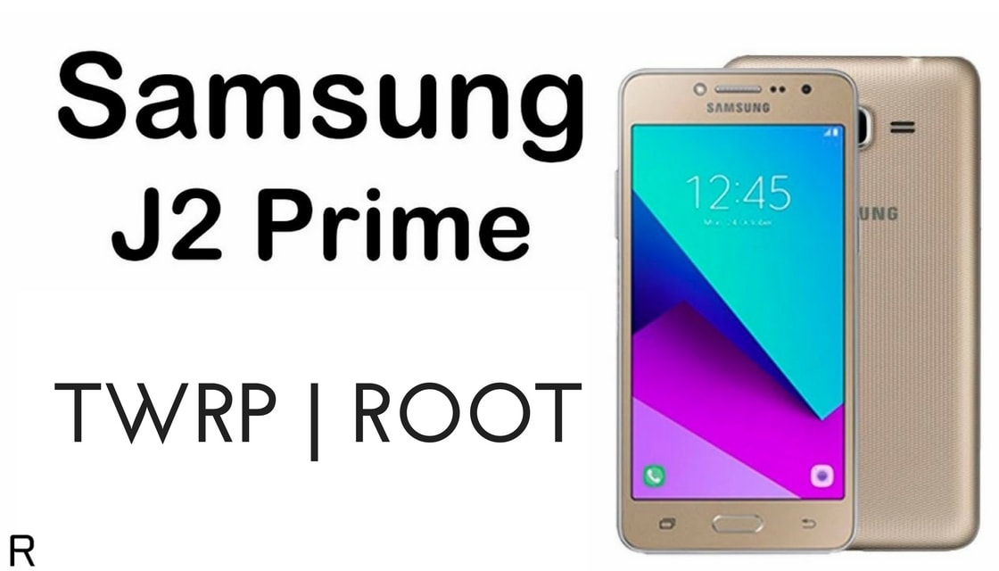 How to Install TWRP and Root Galaxy J2 Prime SM-G532F/M/G