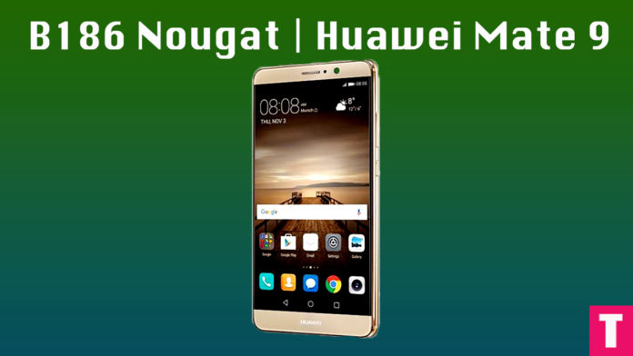 anually Update Huawei Mate 9 to B186 Nougat Update | MHA-L09