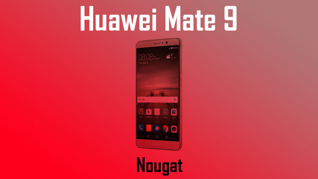 Download Huawei Mate 9 B184 Nougat Update [Europe]