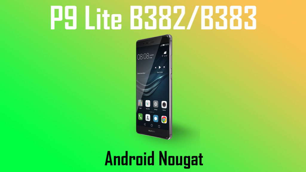 Download Huawei P9 Lite B382/B383 Nougat Update
