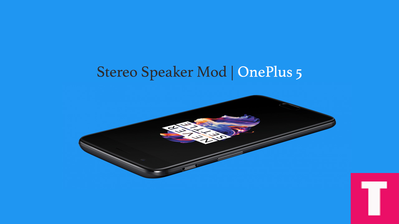 MOD] Enable Stereo Speaker Mod For OxygenOS On OnePlus 5