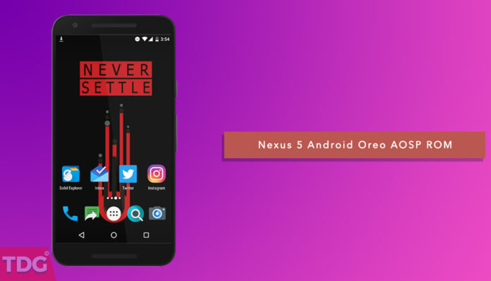 Download and Install Android 8.0 Oreo AOSP ROM On Google Nexus 5