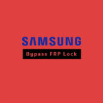Bypass Factory Reset Protection(FRP) On Samsung Devices