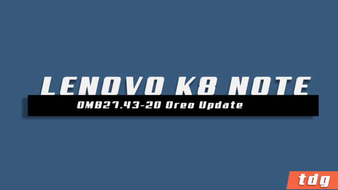 Lenovo K8 Note (XT1902-3) OMB27.43-20 Official Android 8.0 Oreo Upate