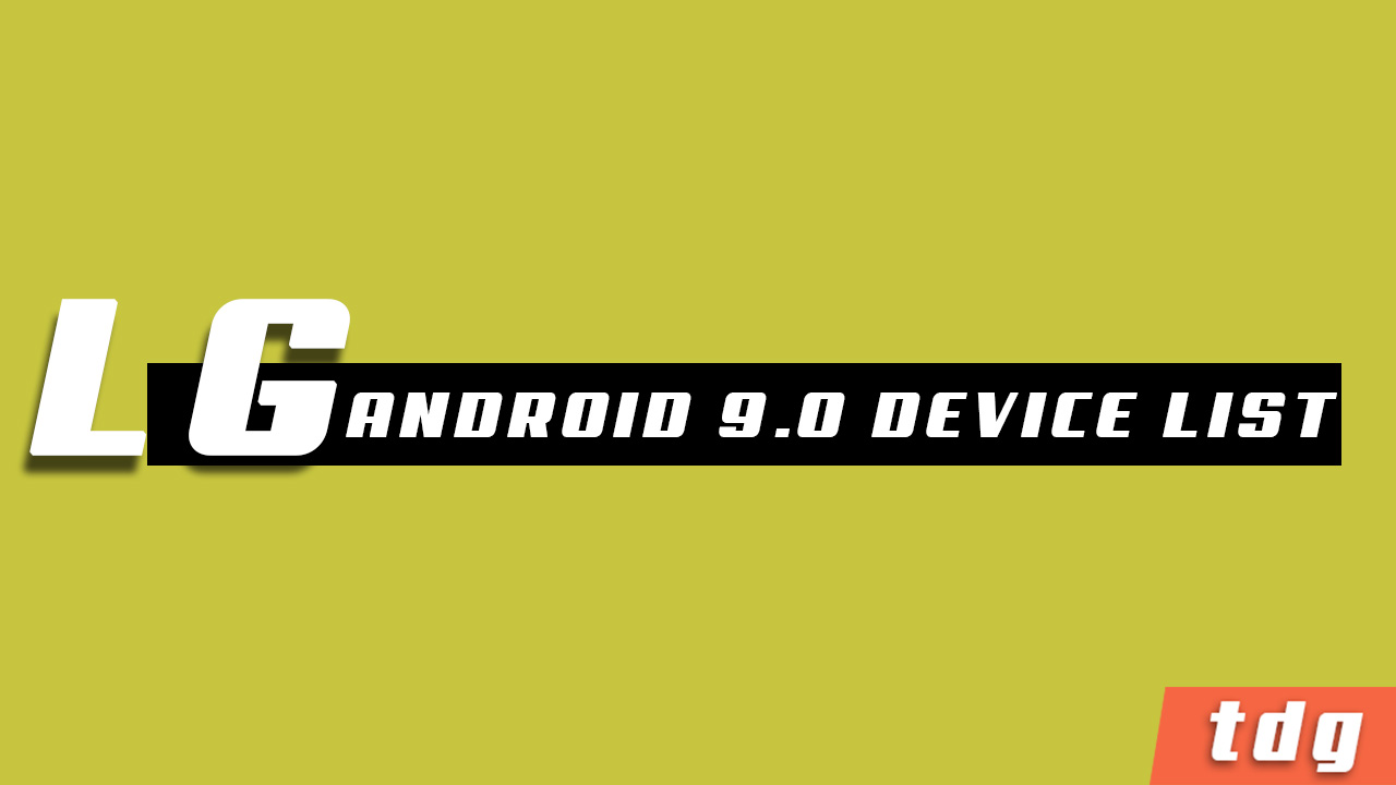Official List of LG Devices Getting Android 9.0 P Update
