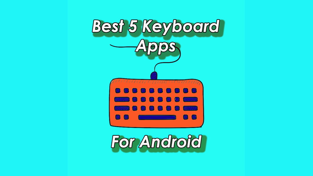 5 Best Keyboard Apps for Android in 2019