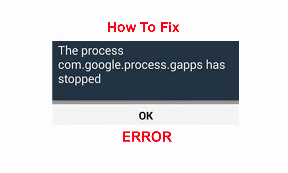 "How to fix ""process com.google.process.gapps has stopped"" issue"